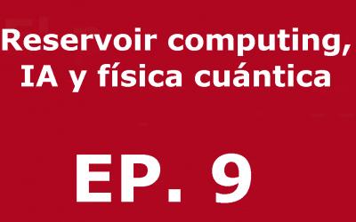 Reservoir Computing, inteligencia artificial y física cuántica | Voces, CSIC Balears #09